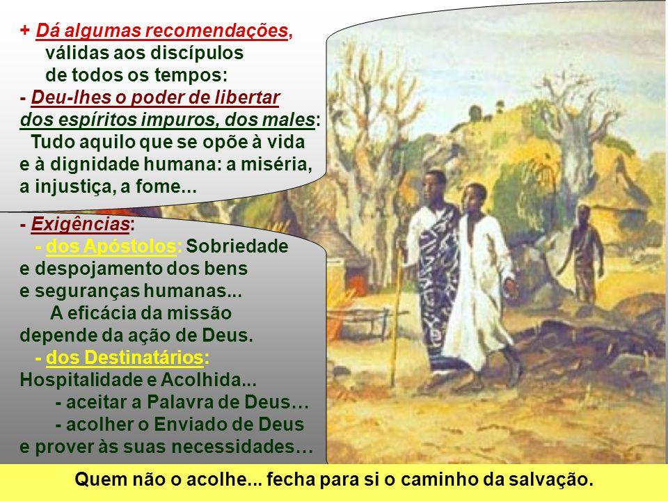 No Evangelho, temos a Missão dos Apóstolos: (Mc 6, 7-13) Jesus CHAMA os 12 e os ENVIA dois a dois a pregar.