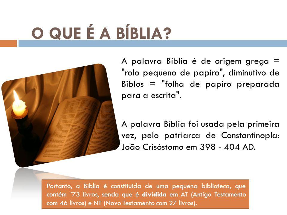 O QUE É A BÍBLIA? A palavra Bíblia é de origem grega =