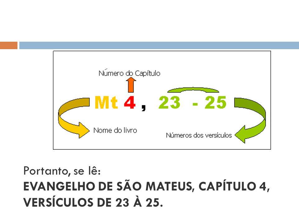 Portanto, se lê: EVANGELHO DE SÃO MATEUS, CAPÍTULO 4, VERSÍCULOS DE 23 À 25.