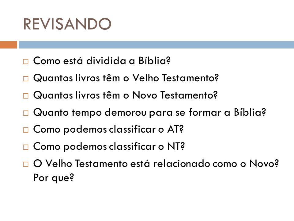 REVISANDO  Como está dividida a Bíblia?  Quantos livros têm o Velho Testamento?  Quantos livros têm o Novo Testamento?  Quanto tempo demorou para