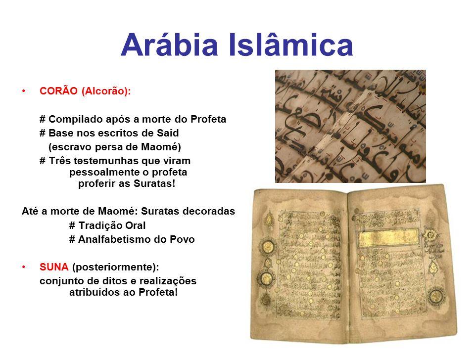 Arábia Islâmica CORÃO (Alcorão): # Compilado após a morte do Profeta # Base nos escritos de Said (escravo persa de Maomé) # Três testemunhas que viram