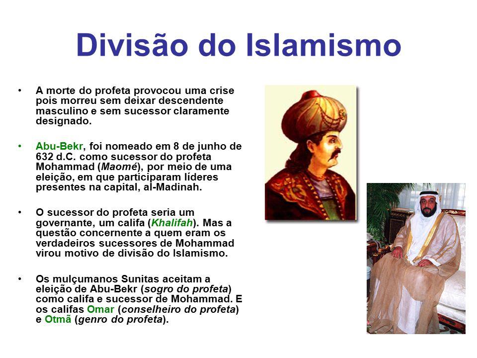 Divisão do Islamismo A morte do profeta provocou uma crise pois morreu sem deixar descendente masculino e sem sucessor claramente designado. Abu-Bekr,