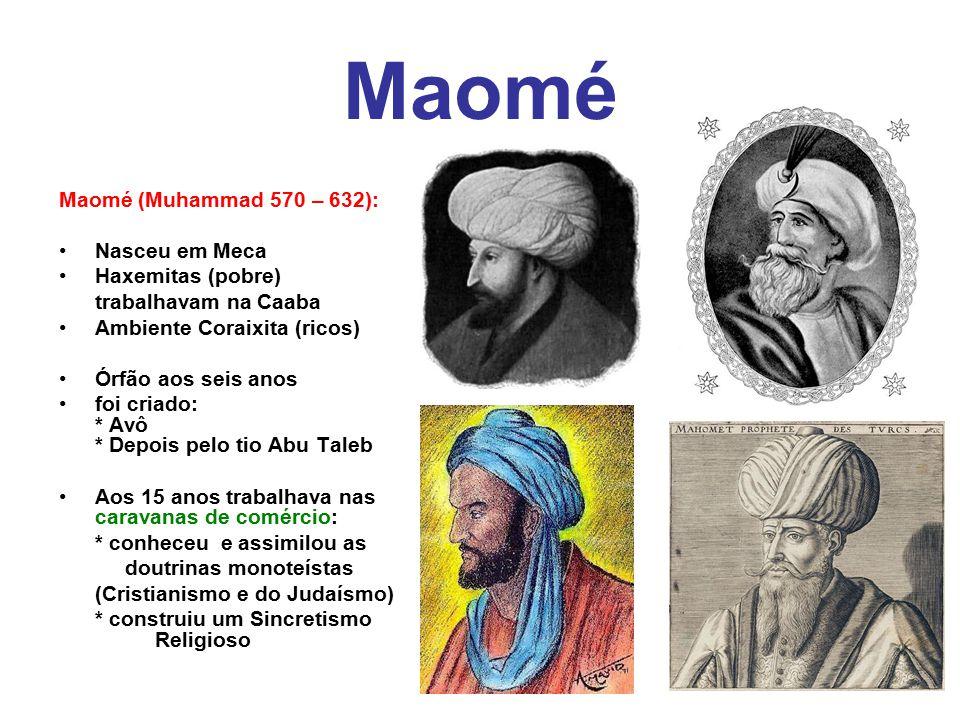 Maomé Maomé (Muhammad 570 – 632): Nasceu em Meca Haxemitas (pobre) trabalhavam na Caaba Ambiente Coraixita (ricos) Órfão aos seis anos foi criado: * A