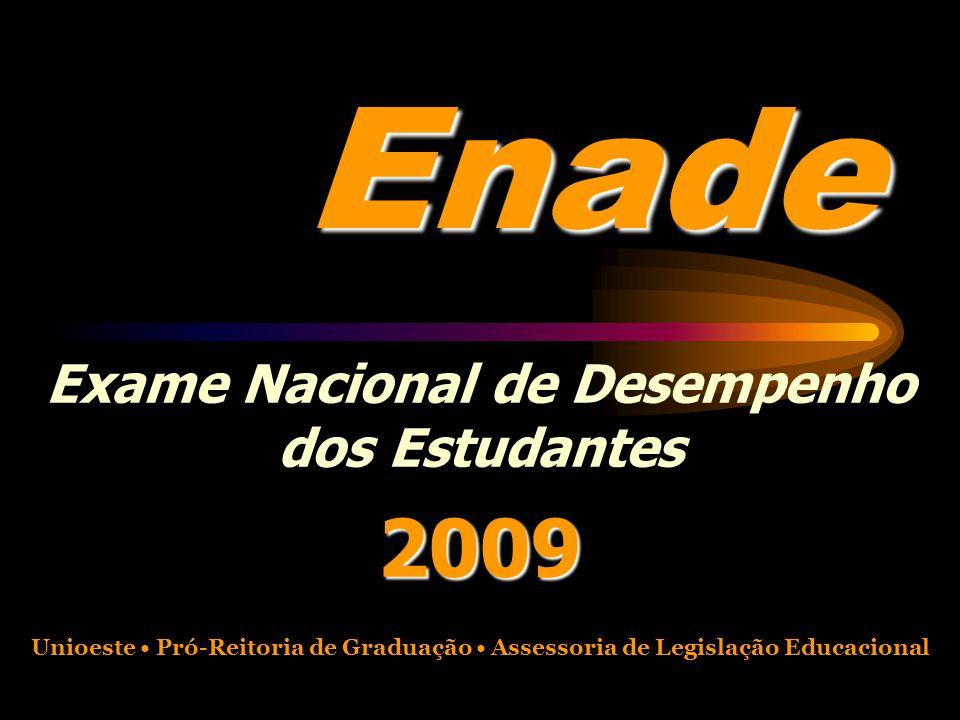 Enade Exame Nacional de Desempenho dos Estudantes2009 Unioeste Pró-Reitoria de Graduação Assessoria de Legislação Educacional