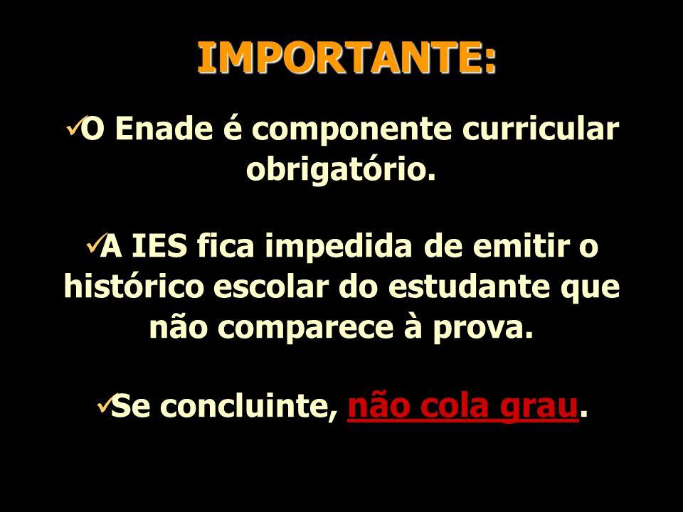 IMPORTANTE: O Enade é componente curricular obrigatório.