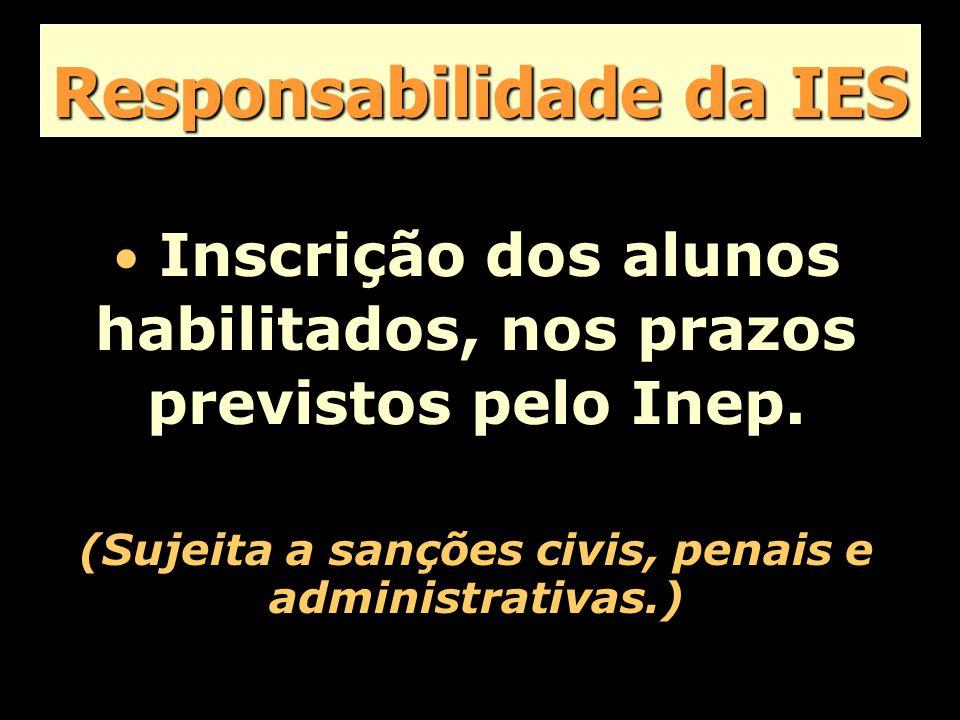 Responsabilidade da IES Inscrição dos alunos habilitados, nos prazos previstos pelo Inep.