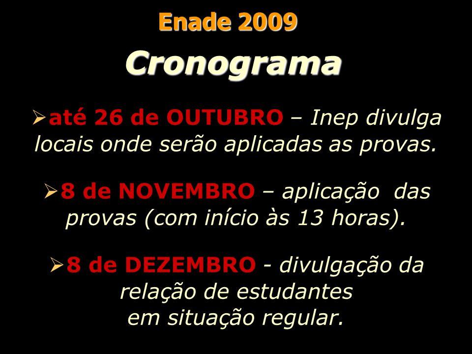 Enade 2009 Cronograma  até 26 de OUTUBRO – Inep divulga locais onde serão aplicadas as provas.