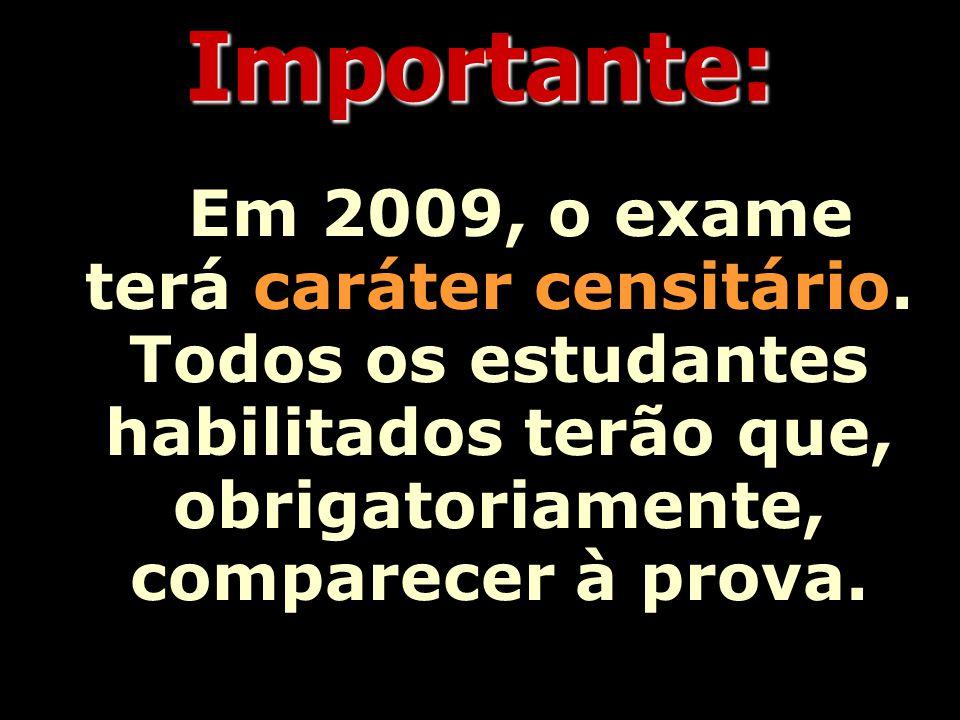 Importante: Em 2009, o exame terá caráter censitário.