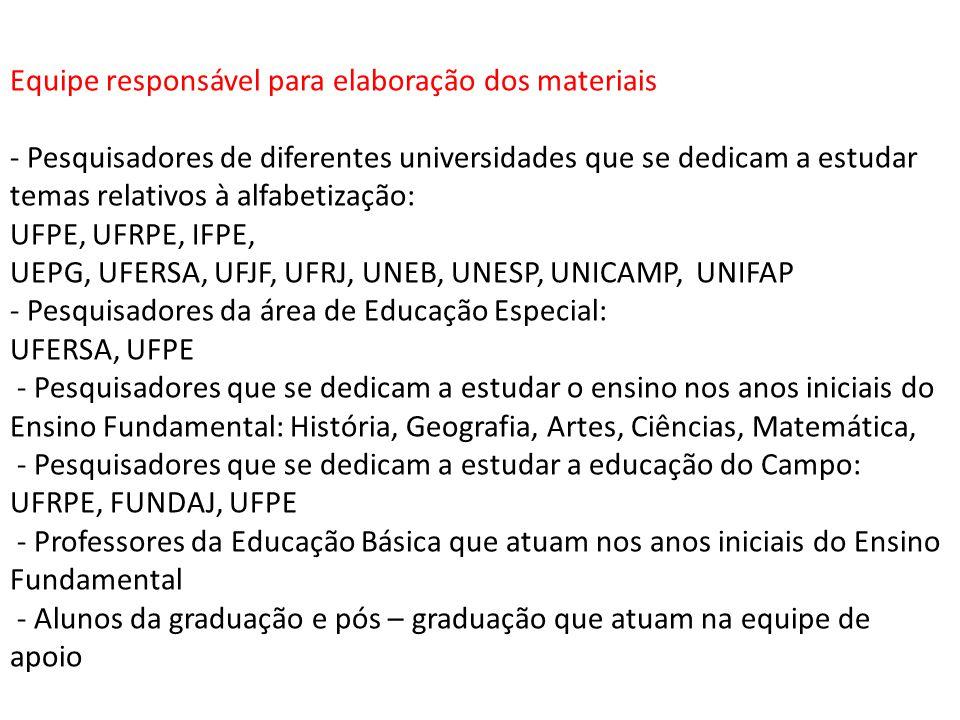 Equipe responsável para elaboração dos materiais - Pesquisadores de diferentes universidades que se dedicam a estudar temas relativos à alfabetização: