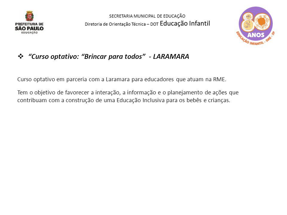 """ """"Curso optativo: """"Brincar para todos"""" - LARAMARA Curso optativo em parceria com a Laramara para educadores que atuam na RME. Tem o objetivo de favor"""