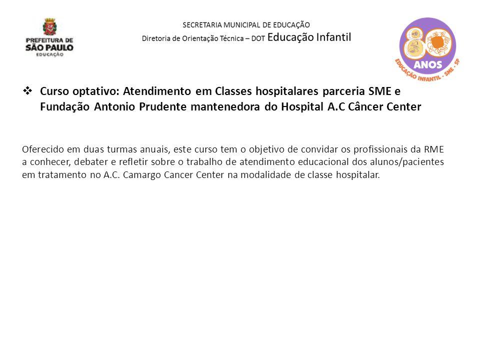  Curso optativo: Atendimento em Classes hospitalares parceria SME e Fundação Antonio Prudente mantenedora do Hospital A.C Câncer Center Oferecido em