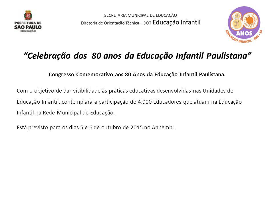 """""""Celebração dos 80 anos da Educação Infantil Paulistana"""" Congresso Comemorativo aos 80 Anos da Educação Infantil Paulistana. Com o objetivo de dar vis"""