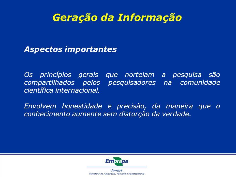Geração da Informação Aspectos importantes Os princípios gerais que norteiam a pesquisa são compartilhados pelos pesquisadores na comunidade científica internacional.