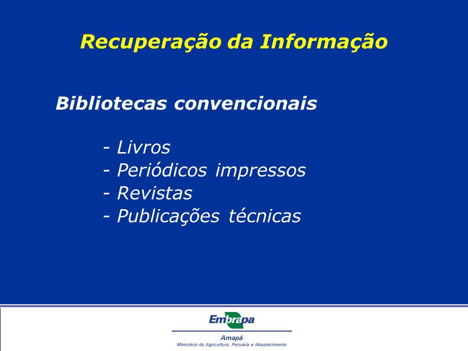 Bibliotecas convencionais - Livros - Periódicos impressos - Revistas - Publicações técnicas