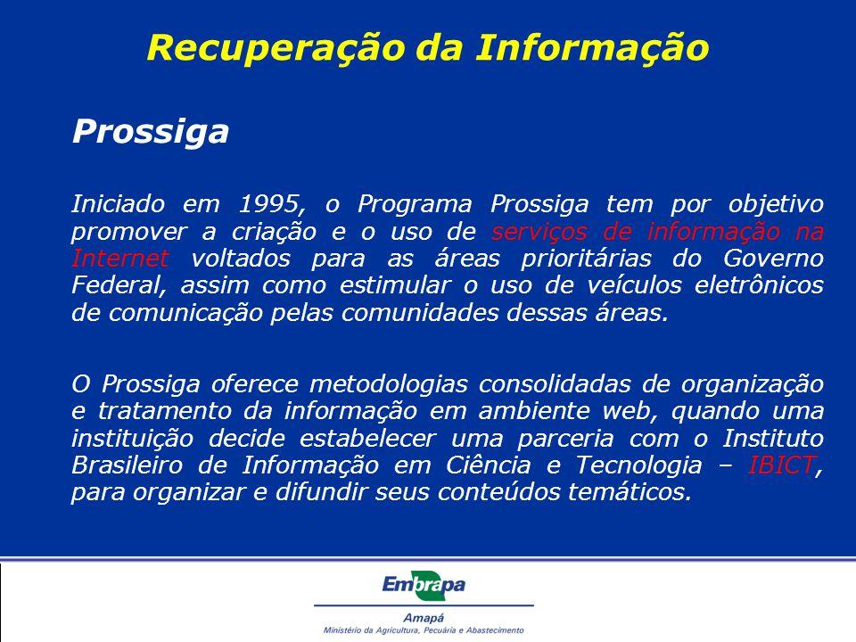 Recuperação da Informação Prossiga Iniciado em 1995, o Programa Prossiga tem por objetivo promover a criação e o uso de serviços de informação na Internet voltados para as áreas prioritárias do Governo Federal, assim como estimular o uso de veículos eletrônicos de comunicação pelas comunidades dessas áreas.
