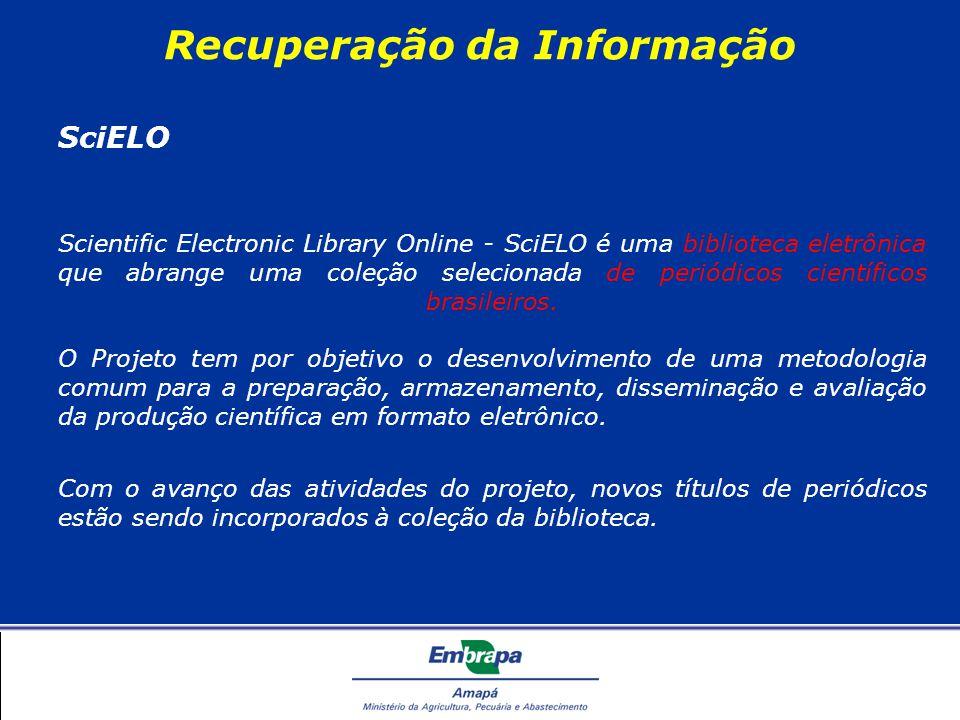 Recuperação da Informação SciELO Scientific Electronic Library Online - SciELO é uma biblioteca eletrônica que abrange uma coleção selecionada de periódicos científicos brasileiros.
