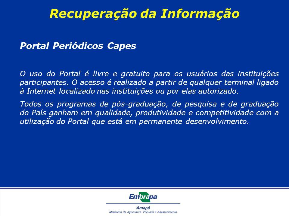 Recuperação da Informação Portal Periódicos Capes O uso do Portal é livre e gratuito para os usuários das instituições participantes.