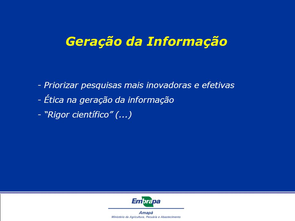 - Priorizar pesquisas mais inovadoras e efetivas - Ética na geração da informação - Rigor científico (...)