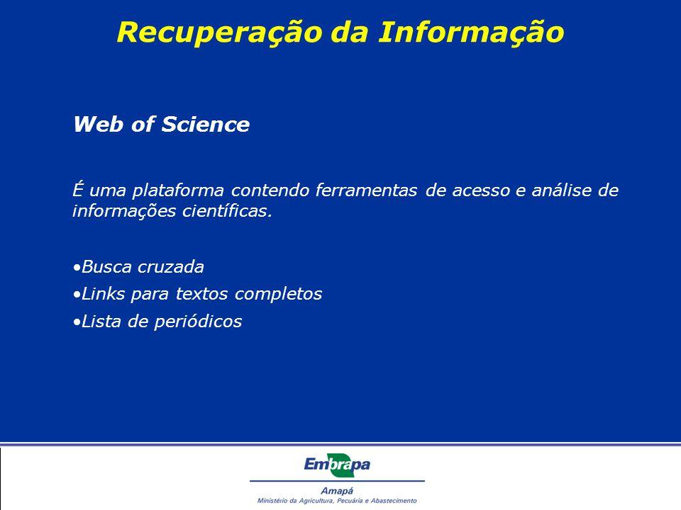 Recuperação da Informação Web of Science É uma plataforma contendo ferramentas de acesso e análise de informações científicas.