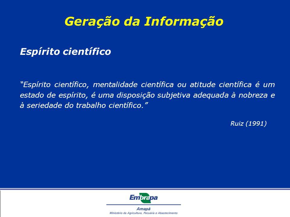 Geração da Informação Método científico Nas ciências, entende-se por método o conjunto de processos que o espírito humano deve empregar na investigação e demonstração da verdade. É apenas um conjunto de procedimentos que se mostraram eficientes, ao longo da História, na busca do saber.