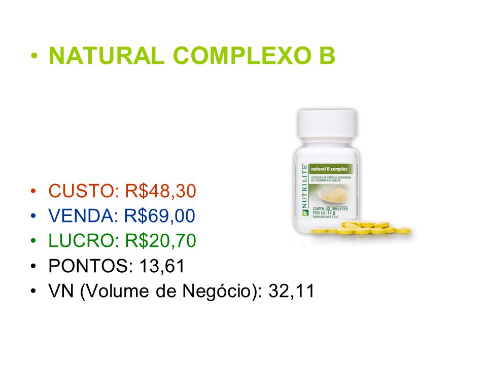NATURAL COMPLEXO B CUSTO: R$48,30 VENDA: R$69,00 LUCRO: R$20,70 PONTOS: 13,61 VN (Volume de Negócio): 32,11