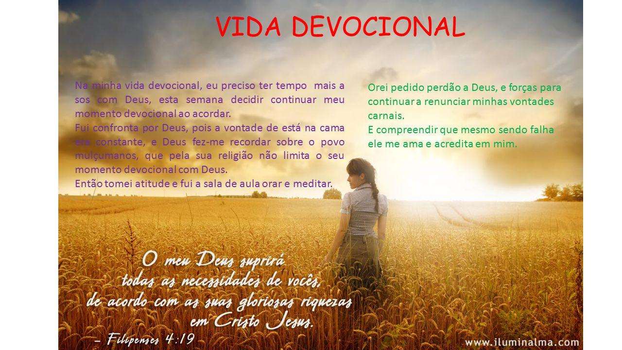 VIDA DEVOCIONAL Na minha vida devocional, eu preciso ter tempo mais a sos com Deus, esta semana decidir continuar meu momento devocional ao acordar.