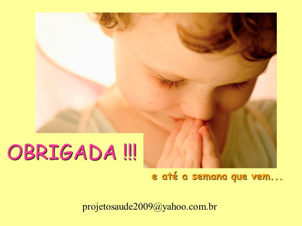 projetosaude2009@yahoo.com.br e até a semana que vem... OBRIGADA !!!