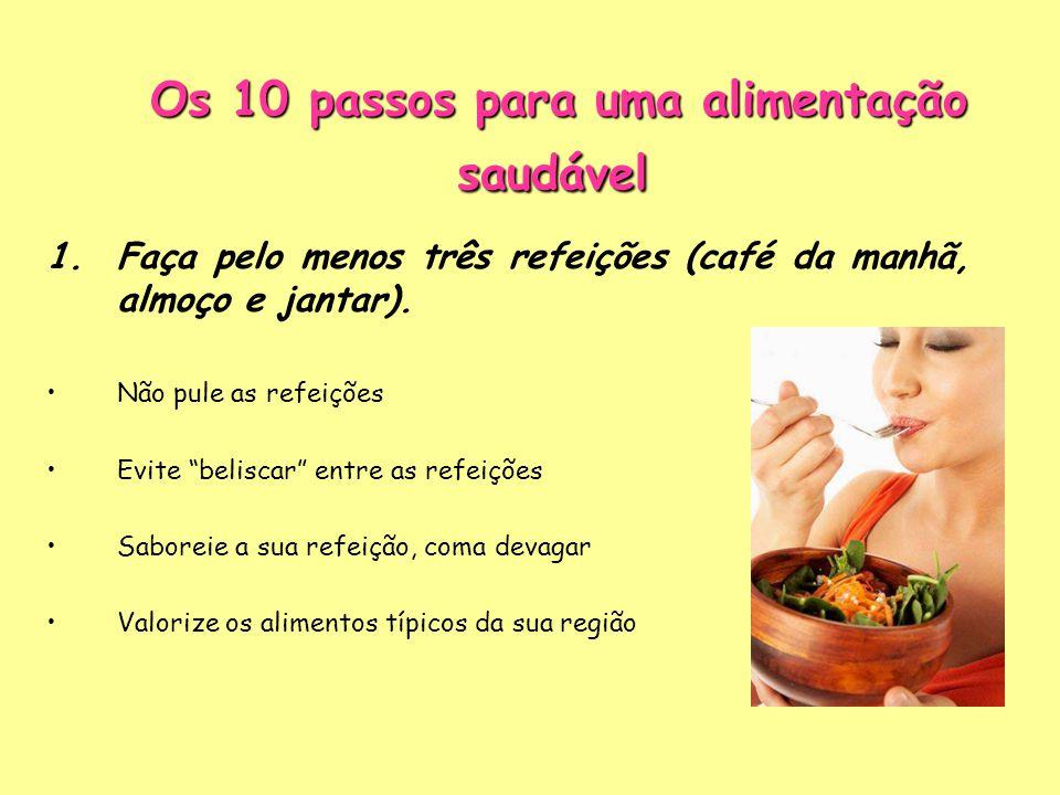 """Os 10 passos para uma alimentação saudável 1.Faça pelo menos três refeições (café da manhã, almoço e jantar). Não pule as refeições Evite """"beliscar"""" e"""
