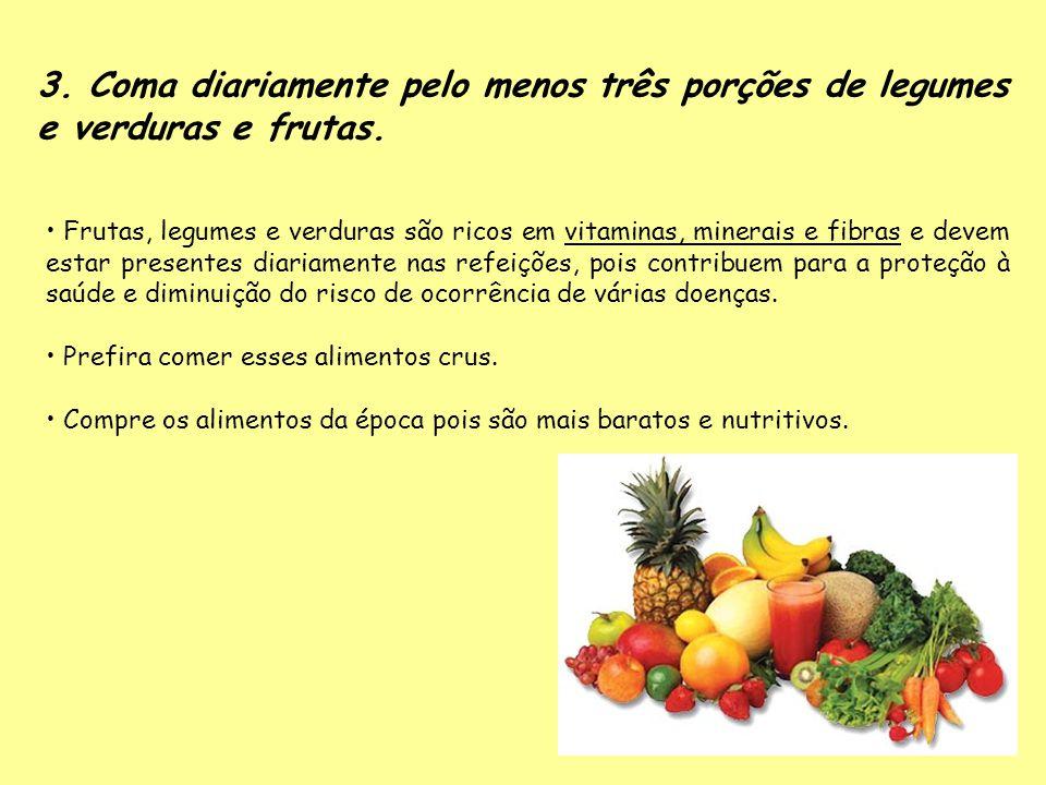 3. Coma diariamente pelo menos três porções de legumes e verduras e frutas. Frutas, legumes e verduras são ricos em vitaminas, minerais e fibras e dev