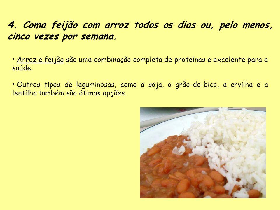 4. Coma feijão com arroz todos os dias ou, pelo menos, cinco vezes por semana. Arroz e feijão são uma combinação completa de proteínas e excelente par