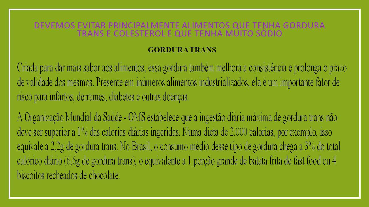 DEVEMOS EVITAR PRINCIPALMENTE ALIMENTOS QUE TENHA GORDURA TRANS E COLESTEROL E QUE TENHA MUITO SÓDIO GORDURA TRANS