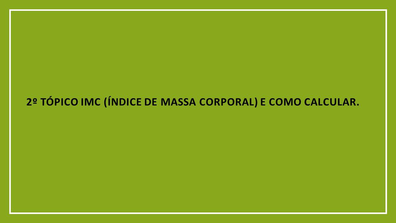 2º TÓPICO IMC (ÍNDICE DE MASSA CORPORAL) E COMO CALCULAR.