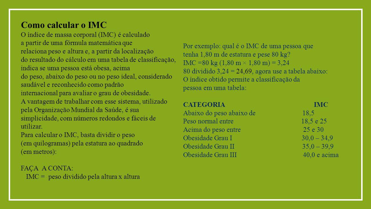 Como calcular o IMC O índice de massa corporal (IMC) é calculado a partir de uma fórmula matemática que relaciona peso e altura e, a partir da localiz