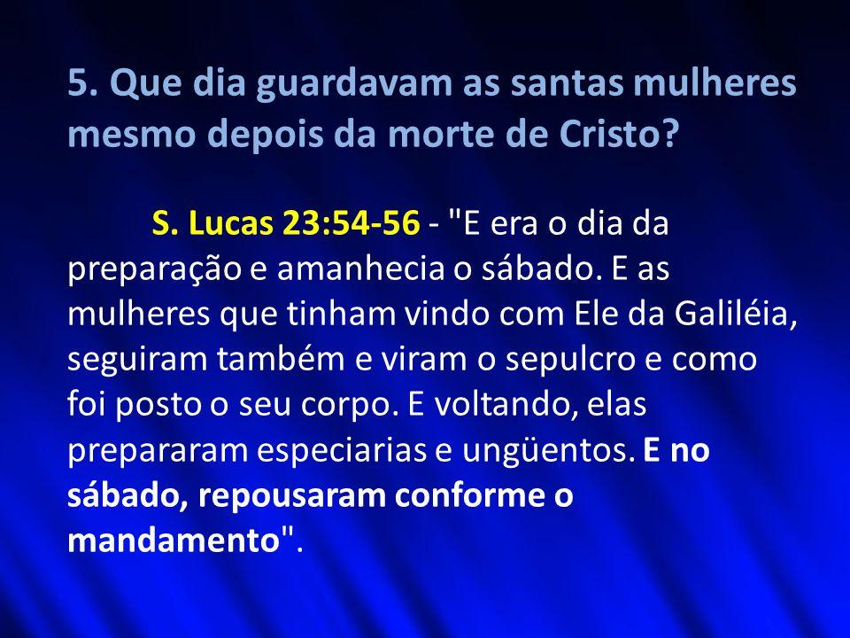 5.Que dia guardavam as santas mulheres mesmo depois da morte de Cristo.