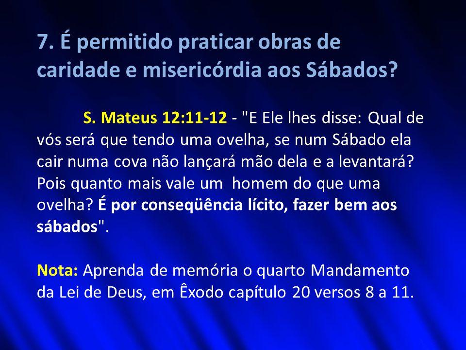 7.É permitido praticar obras de caridade e misericórdia aos Sábados.