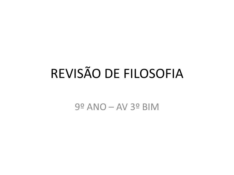 REVISÃO DE FILOSOFIA 9º ANO – AV 3º BIM