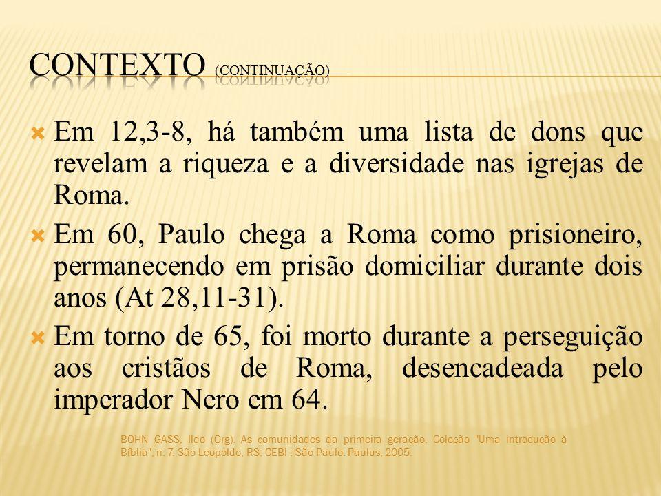  Em 12,3-8, há também uma lista de dons que revelam a riqueza e a diversidade nas igrejas de Roma.
