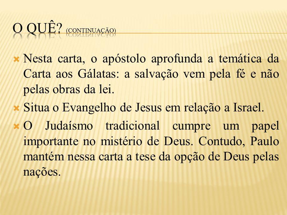  Nesta carta, o apóstolo aprofunda a temática da Carta aos Gálatas: a salvação vem pela fé e não pelas obras da lei.