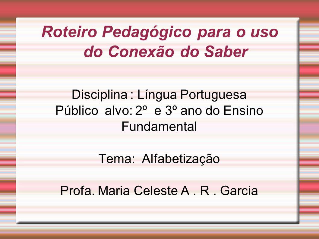 Disciplina : Língua Portuguesa Público alvo: 2º e 3º ano do Ensino Fundamental Tema: Alfabetização Profa.