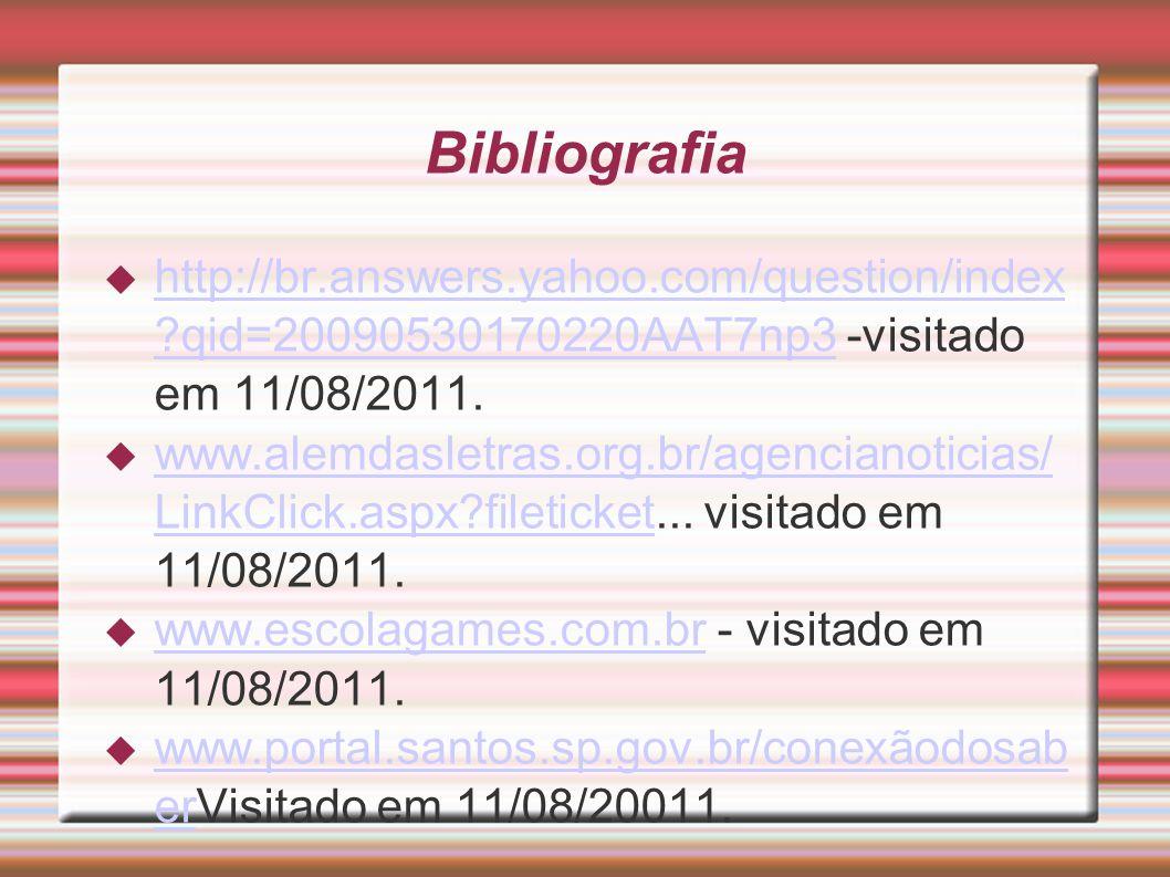 Bibliografia  http://br.answers.yahoo.com/question/index ?qid=20090530170220AAT7np3 -visitado em 11/08/2011.