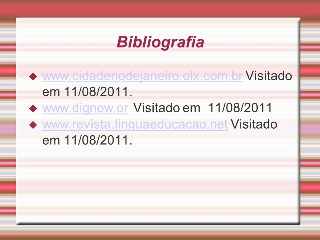 Bibliografia  www.cidaderiodejaneiro.olx.com.br Visitado em 11/08/2011.