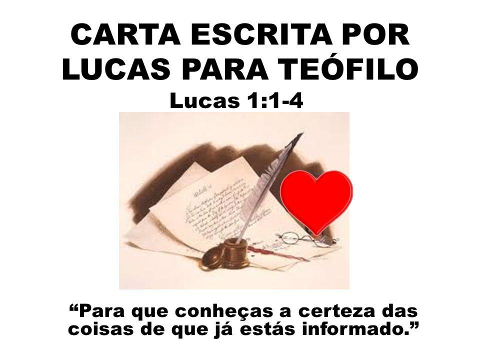 CARTA ESCRITA POR LUCAS PARA TEÓFILO Lucas 1:1-4 Para que conheças a certeza das coisas de que já estás informado.