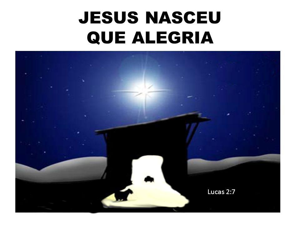JESUS NASCEU QUE ALEGRIA Lucas 2:7
