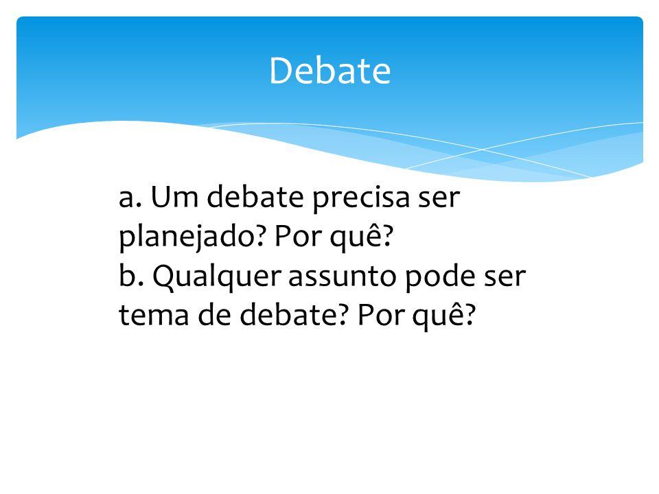 Debate a. Um debate precisa ser planejado? Por quê? b. Qualquer assunto pode ser tema de debate? Por quê?