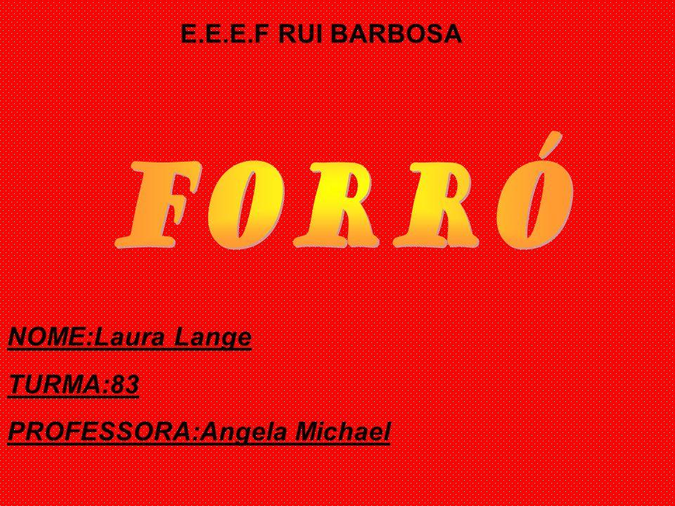 E.E.E.F RUI BARBOSA NOME:Laura Lange TURMA:83 PROFESSORA:Angela Michael