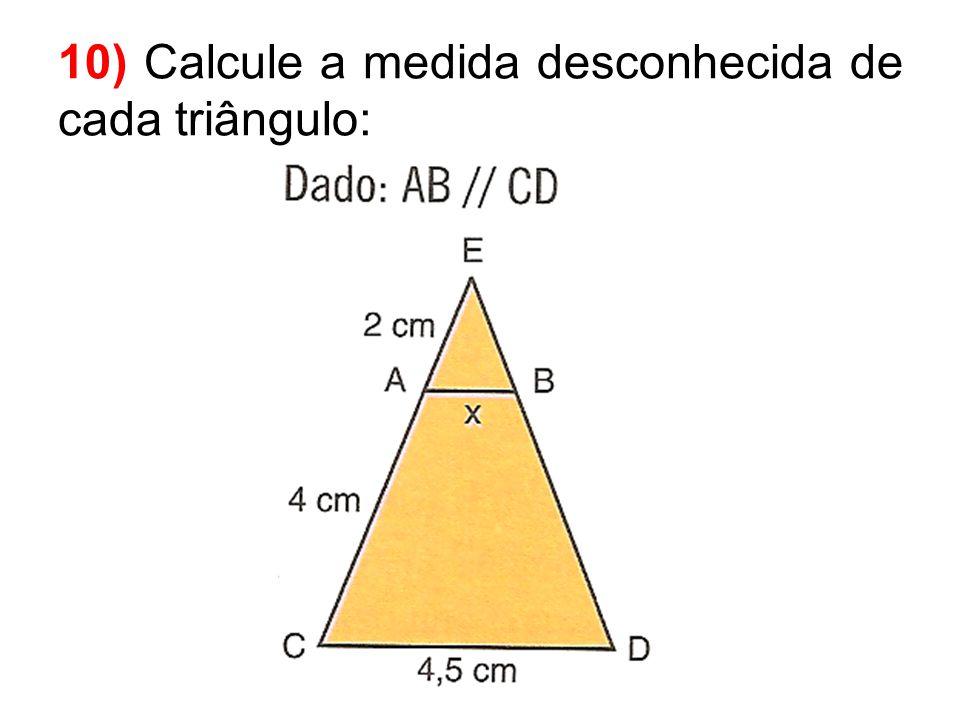 10) Calcule a medida desconhecida de cada triângulo: