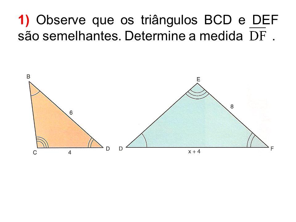 1) Observe que os triângulos BCD e DEF são semelhantes. Determine a medida.