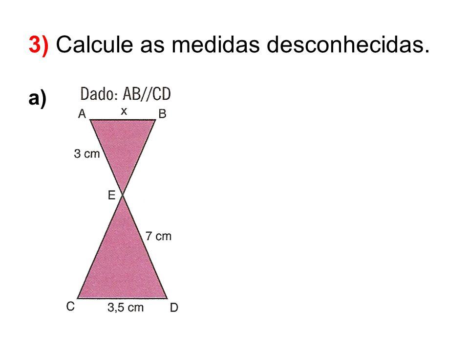 a) 3) Calcule as medidas desconhecidas.