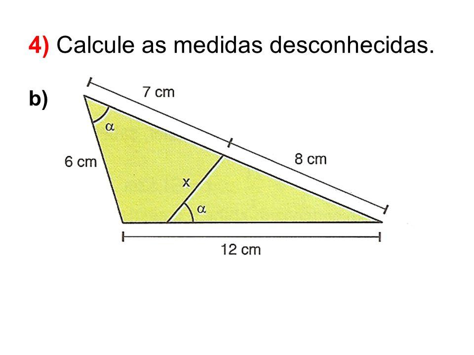 b) 4) Calcule as medidas desconhecidas.