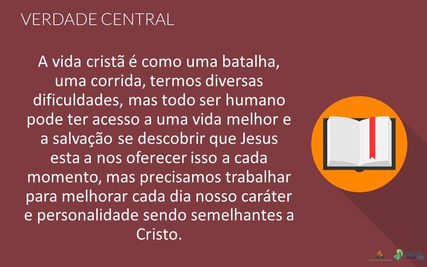 A vida cristã é como uma batalha, uma corrida, termos diversas dificuldades, mas todo ser humano pode ter acesso a uma vida melhor e a salvação se des